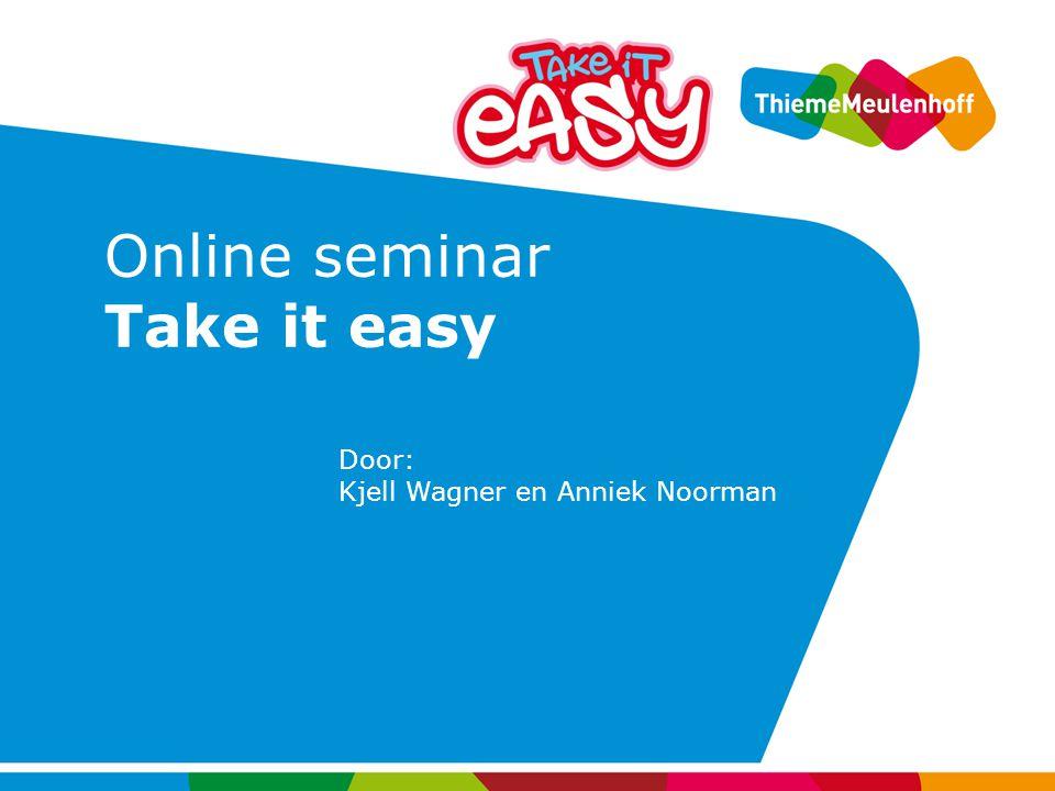 Online seminar Take it easy Door: Kjell Wagner en Anniek Noorman