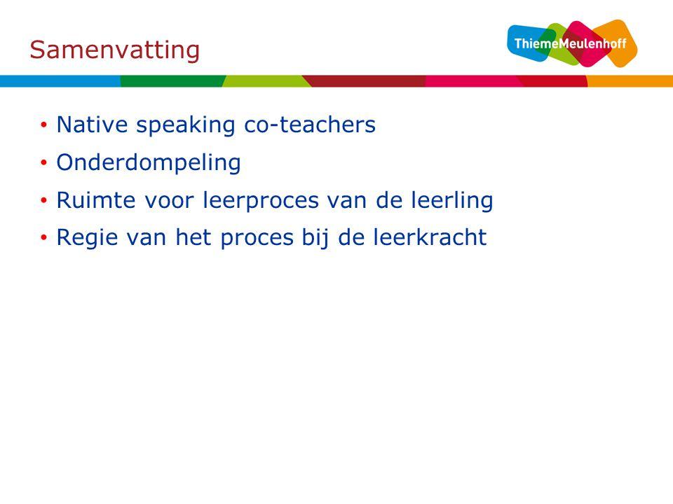 Samenvatting Native speaking co-teachers Onderdompeling Ruimte voor leerproces van de leerling Regie van het proces bij de leerkracht