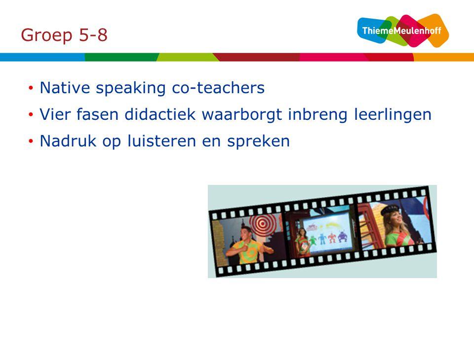 Groep 5-8 Native speaking co-teachers Vier fasen didactiek waarborgt inbreng leerlingen Nadruk op luisteren en spreken