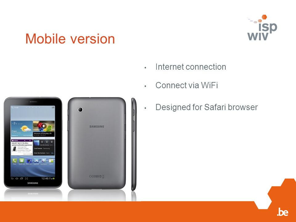 Mobile version Internet connection Connect via WiFi Designed for Safari browser