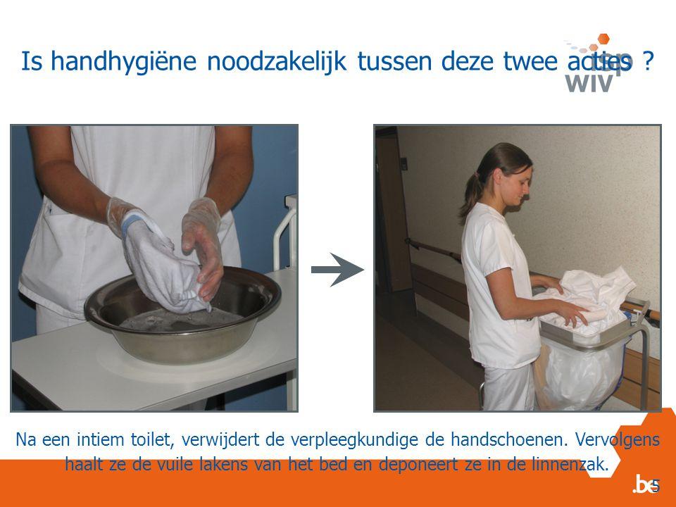 Is handhygiëne noodzakelijk tussen deze twee acties ? Na een intiem toilet, verwijdert de verpleegkundige de handschoenen. Vervolgens haalt ze de vuil