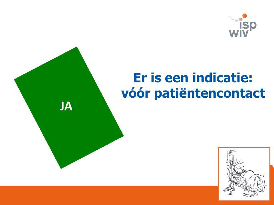 JA Er is een indicatie: vóór patiëntencontact