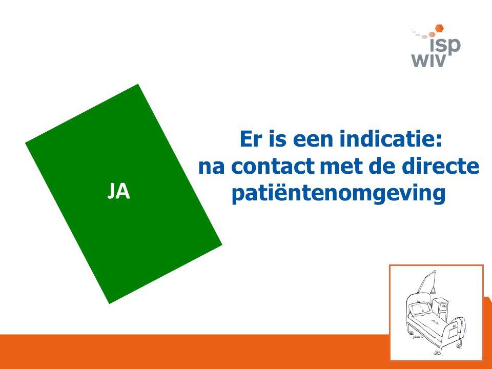 JA Er is een indicatie: na contact met de directe patiëntenomgeving