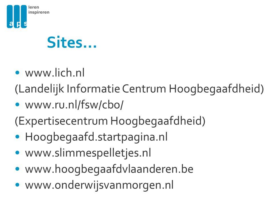 Sites… www.lich.nl (Landelijk Informatie Centrum Hoogbegaafdheid) www.ru.nl/fsw/cbo/ (Expertisecentrum Hoogbegaafdheid) Hoogbegaafd.startpagina.nl www.slimmespelletjes.nl www.hoogbegaafdvlaanderen.be www.onderwijsvanmorgen.nl