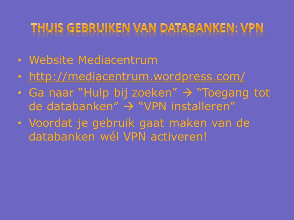 Website Mediacentrum http://mediacentrum.wordpress.com/ Ga naar Hulp bij zoeken  Toegang tot de databanken  VPN installeren Voordat je gebruik gaat maken van de databanken wél VPN activeren!
