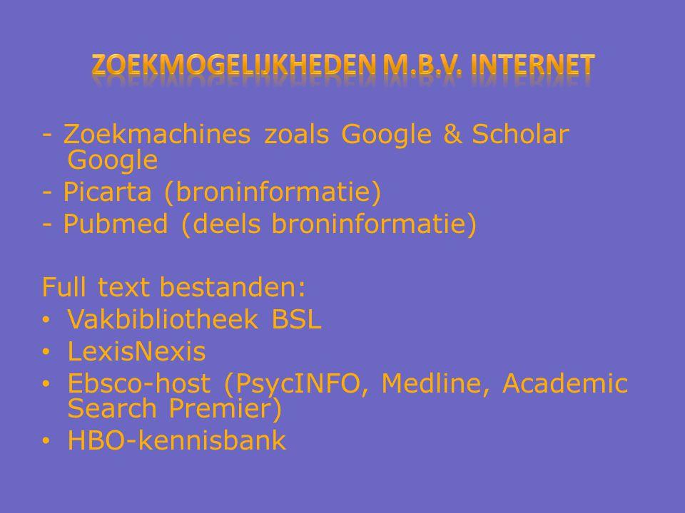 - Zoekmachines zoals Google & Scholar Google - Picarta (broninformatie) - Pubmed (deels broninformatie) Full text bestanden: Vakbibliotheek BSL LexisNexis Ebsco-host (PsycINFO, Medline, Academic Search Premier) HBO-kennisbank