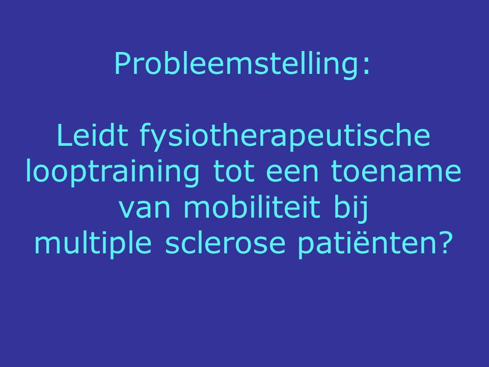 Probleemstelling: Leidt fysiotherapeutische looptraining tot een toename van mobiliteit bij multiple sclerose patiënten?