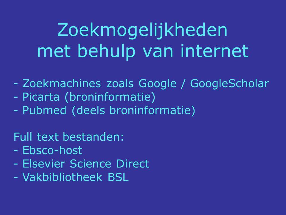 - Zoekmachines zoals Google / GoogleScholar - Picarta (broninformatie) - Pubmed (deels broninformatie) Full text bestanden: - Ebsco-host - Elsevier Science Direct - Vakbibliotheek BSL Zoekmogelijkheden met behulp van internet