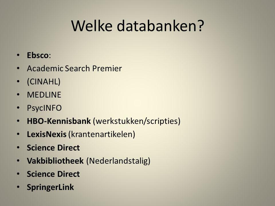 Welke databanken? Ebsco: Academic Search Premier (CINAHL) MEDLINE PsycINFO HBO-Kennisbank (werkstukken/scripties) LexisNexis (krantenartikelen) Scienc