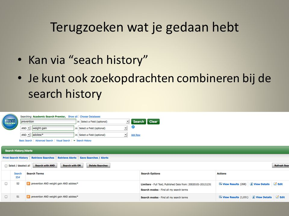 """Terugzoeken wat je gedaan hebt Kan via """"seach history"""" Je kunt ook zoekopdrachten combineren bij de search history"""