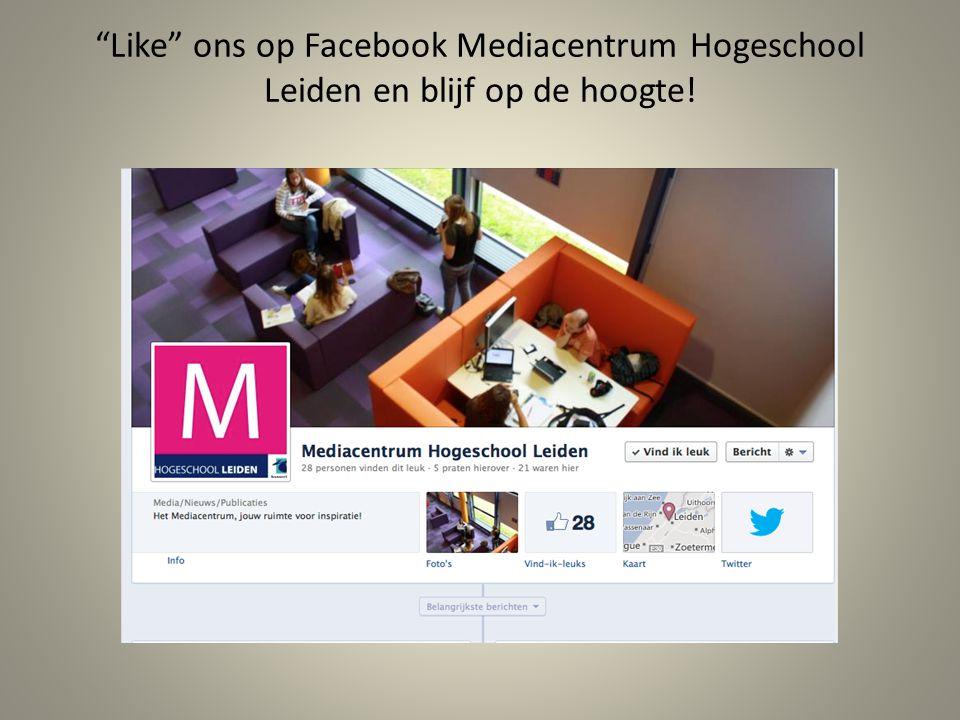 """""""Like"""" ons op Facebook Mediacentrum Hogeschool Leiden en blijf op de hoogte!"""