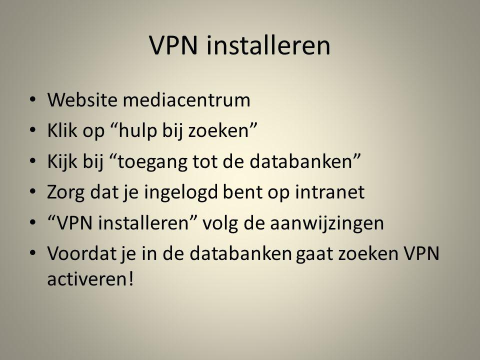 """VPN installeren Website mediacentrum Klik op """"hulp bij zoeken"""" Kijk bij """"toegang tot de databanken"""" Zorg dat je ingelogd bent op intranet """"VPN install"""