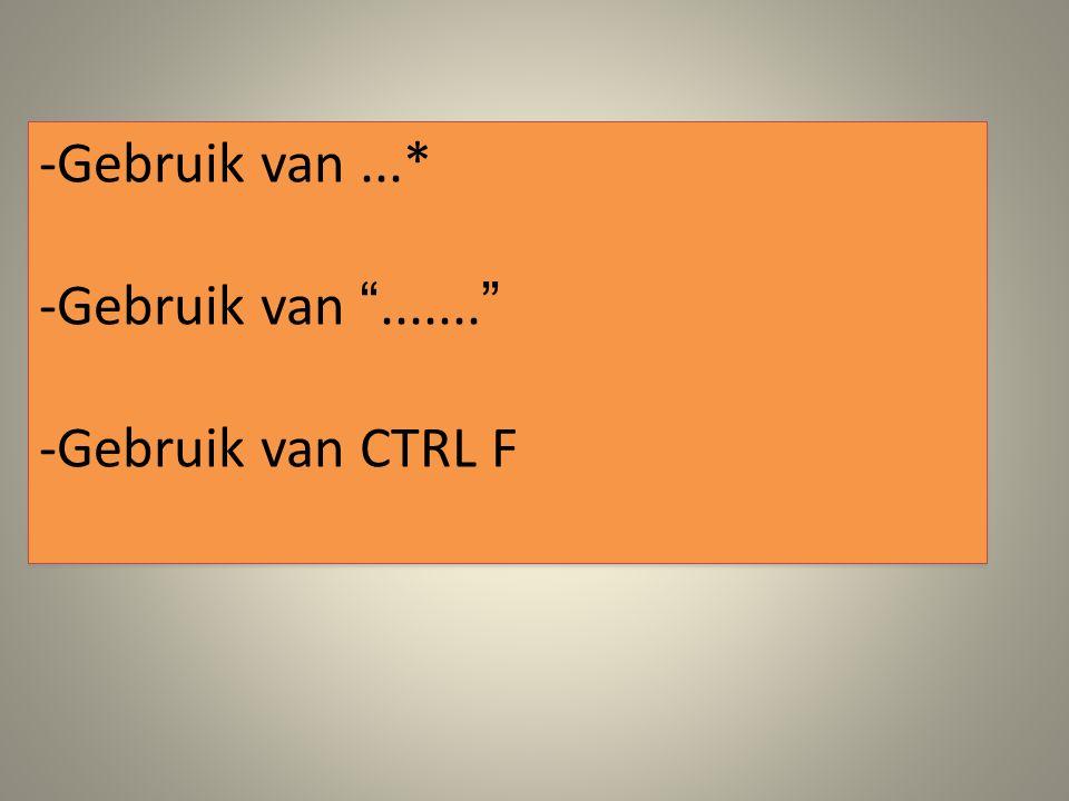 "-Gebruik van...* -Gebruik van ""......."" -Gebruik van CTRL F -Gebruik van...* -Gebruik van ""......."" -Gebruik van CTRL F"