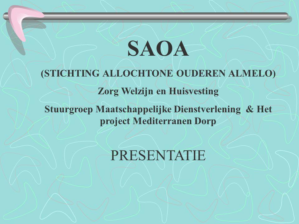 SAOA (STICHTING ALLOCHTONE OUDEREN ALMELO) Zorg Welzijn en Huisvesting Stuurgroep Maatschappelijke Dienstverlening & Het project Mediterranen Dorp PRE