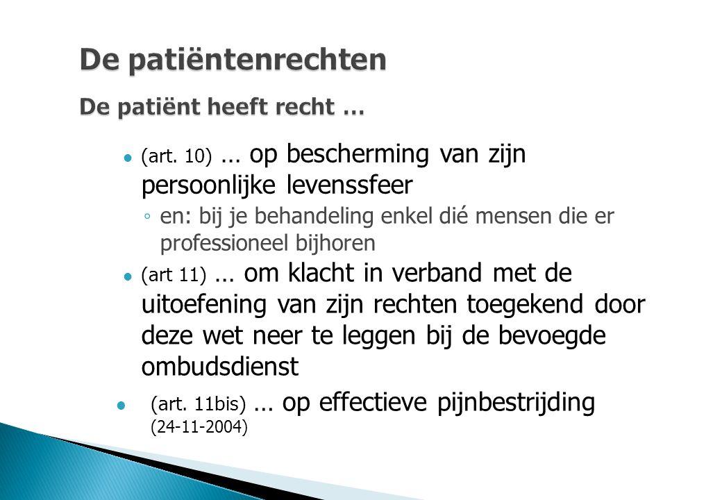 De patiëntenrechten De patiënt heeft recht … (art. 10) … op bescherming van zijn persoonlijke levenssfeer ◦ en: bij je behandeling enkel dié mensen di