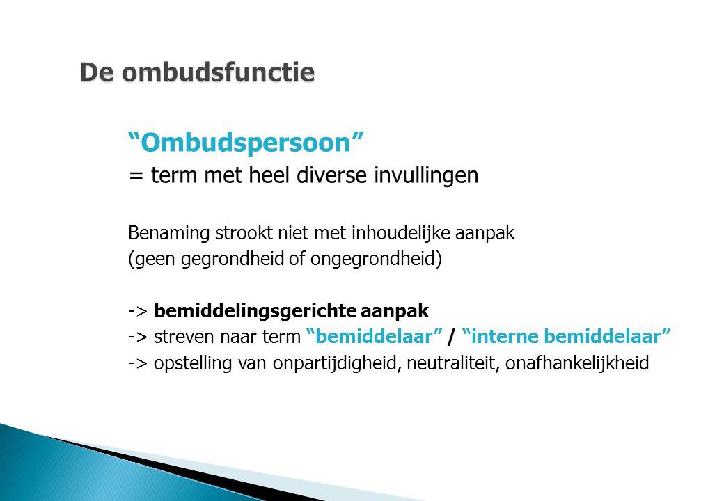 """De ombudsfunctie """"Ombudspersoon"""" = term met heel diverse invullingen Benaming strookt niet met inhoudelijke aanpak (geen gegrondheid of ongegrondheid)"""