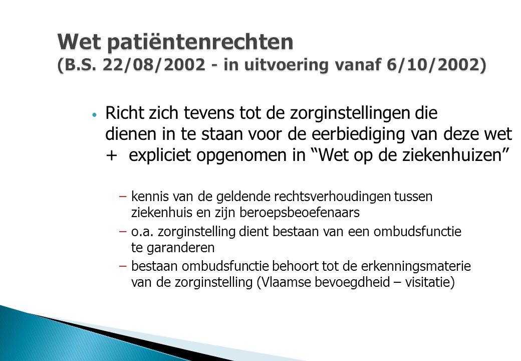 Wet patiëntenrechten (B.S. 22/08/2002 - in uitvoering vanaf 6/10/2002) Richt zich tevens tot de zorginstellingen die dienen in te staan voor de eerbie