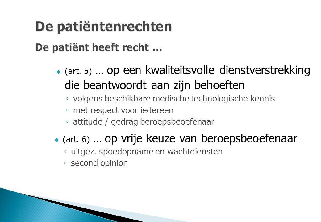 De patiëntenrechten De patiënt heeft recht … (art. 5) … op een kwaliteitsvolle dienstverstrekking die beantwoordt aan zijn behoeften ◦ volgens beschik