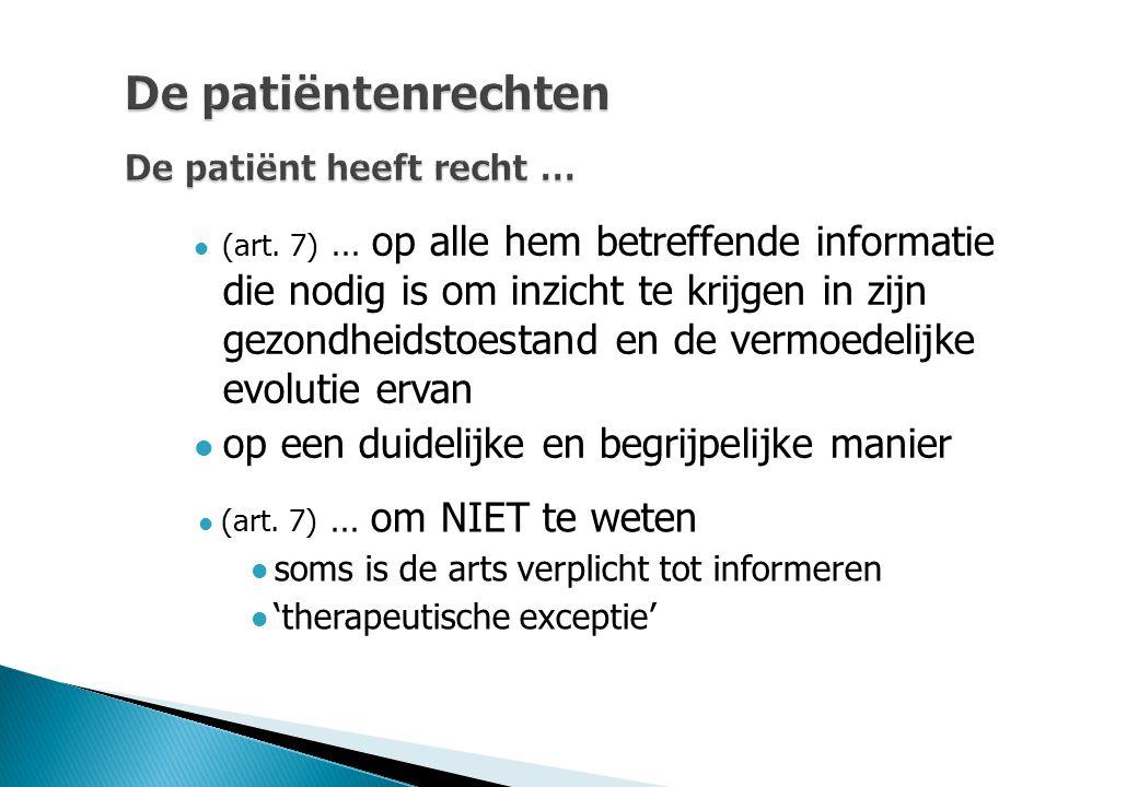 De patiëntenrechten De patiënt heeft recht … (art. 7) … op alle hem betreffende informatie die nodig is om inzicht te krijgen in zijn gezondheidstoest
