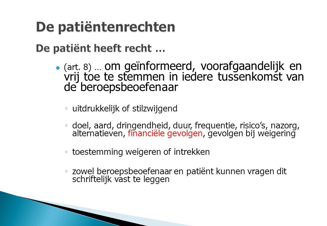 De patiëntenrechten De patiënt heeft recht … (art. 8) … om geïnformeerd, voorafgaandelijk en vrij toe te stemmen in iedere tussenkomst van de beroepsb