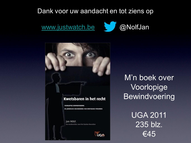 Dank voor uw aandacht en tot ziens op www.justwatch.bewww.justwatch.be @NolfJan M'n boek over Voorlopige Bewindvoering UGA 2011 235 blz.