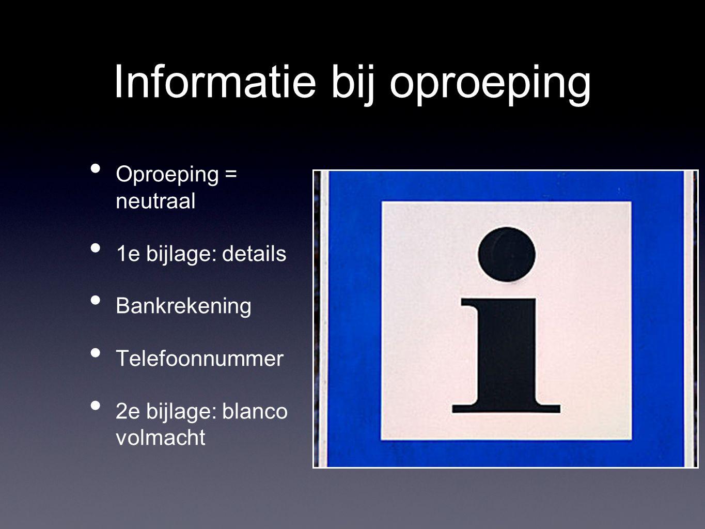 Informatie bij oproeping Oproeping = neutraal 1e bijlage: details Bankrekening Telefoonnummer 2e bijlage: blanco volmacht