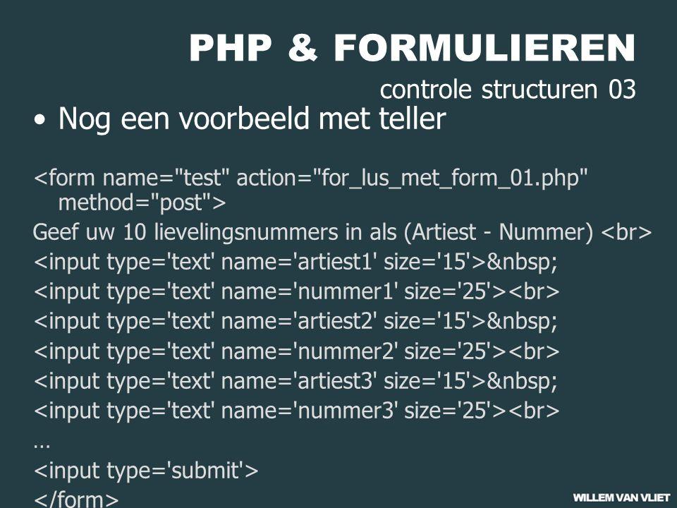 PHP & FORMULIEREN controle structuren 03 Nog een voorbeeld met teller Geef uw 10 lievelingsnummers in als (Artiest - Nummer) …