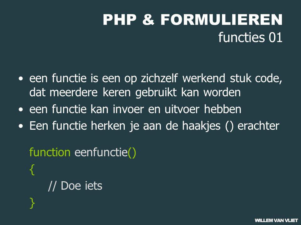 PHP & FORMULIEREN functies 01 een functie is een op zichzelf werkend stuk code, dat meerdere keren gebruikt kan worden een functie kan invoer en uitvoer hebben Een functie herken je aan de haakjes () erachter function eenfunctie() { // Doe iets }