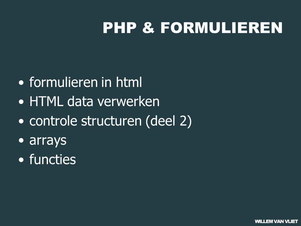 PHP & FORMULIEREN formulieren in html HTML data verwerken controle structuren (deel 2) arrays functies