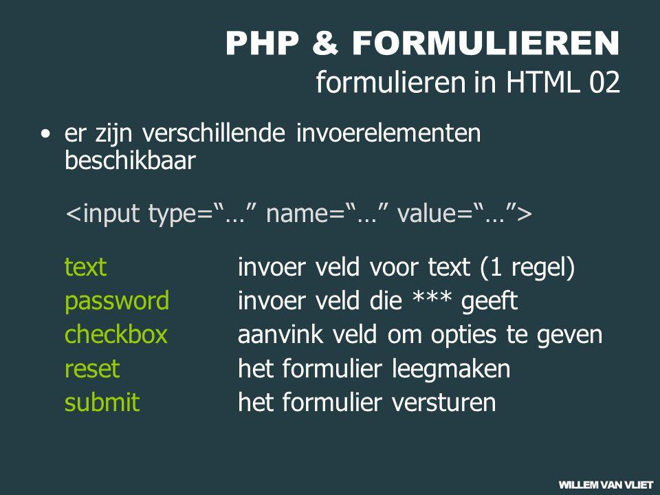 PHP & FORMULIEREN formulieren in HTML 02 er zijn verschillende invoerelementen beschikbaar textinvoer veld voor text (1 regel) passwordinvoer veld die *** geeft checkboxaanvink veld om opties te geven resethet formulier leegmaken submithet formulier versturen