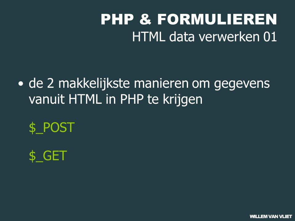 PHP & FORMULIEREN HTML data verwerken 01 de 2 makkelijkste manieren om gegevens vanuit HTML in PHP te krijgen $_POST $_GET