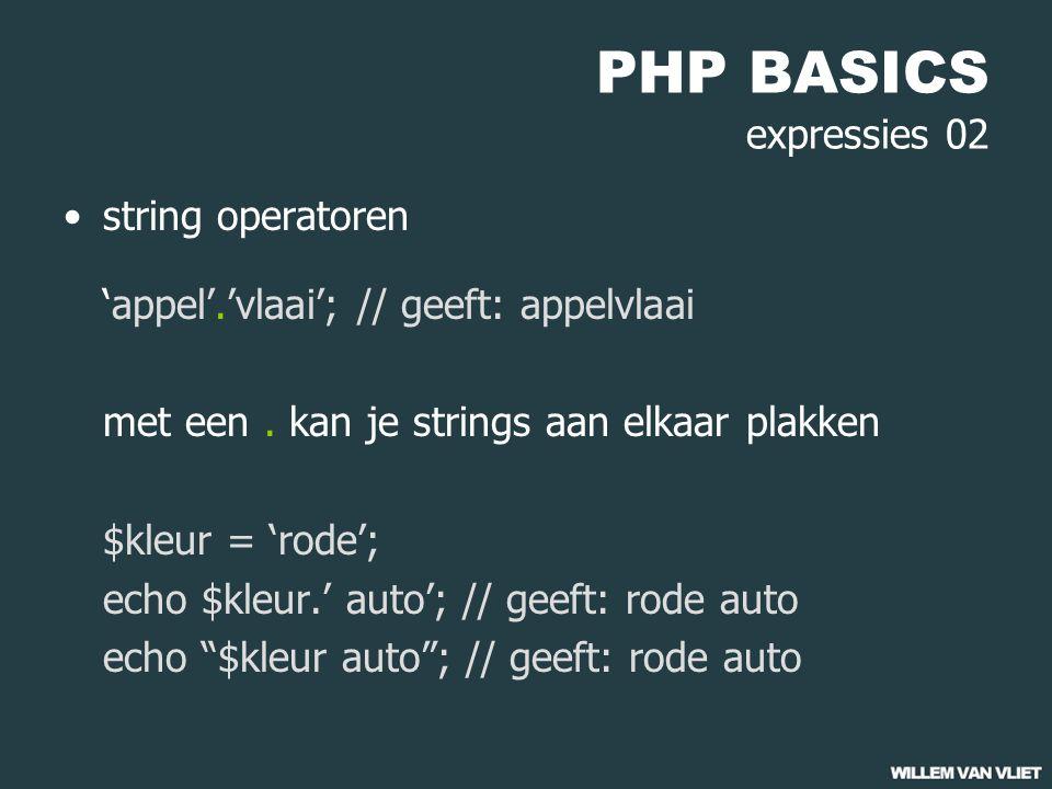 PHP BASICS expressies 02 string operatoren 'appel'.'vlaai'; // geeft: appelvlaai met een.