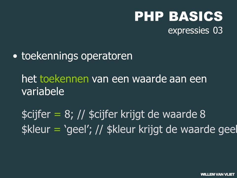 PHP BASICS expressies 03 toekennings operatoren het toekennen van een waarde aan een variabele $cijfer = 8; // $cijfer krijgt de waarde 8 $kleur = 'geel'; // $kleur krijgt de waarde geel