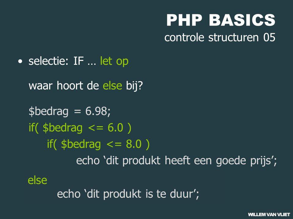 PHP BASICS controle structuren 05 selectie: IF … let op waar hoort de else bij.