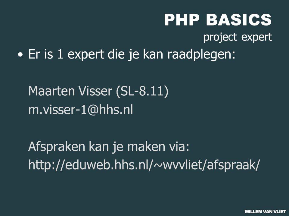 PHP BASICS project expert Er is 1 expert die je kan raadplegen: Maarten Visser (SL-8.11) m.visser-1@hhs.nl Afspraken kan je maken via: http://eduweb.hhs.nl/~wvvliet/afspraak/