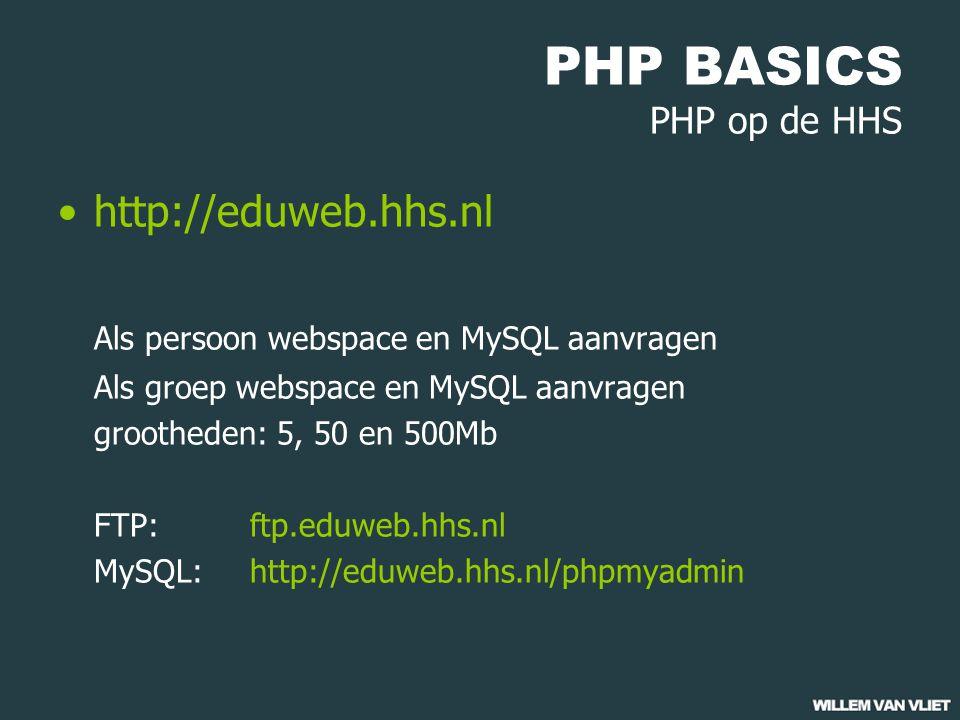 PHP BASICS PHP op de HHS http://eduweb.hhs.nl Als persoon webspace en MySQL aanvragen Als groep webspace en MySQL aanvragen grootheden: 5, 50 en 500Mb FTP: ftp.eduweb.hhs.nl MySQL:http://eduweb.hhs.nl/phpmyadmin