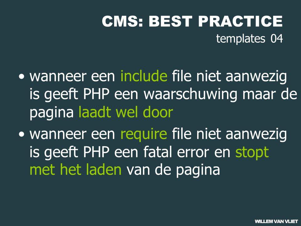 CMS: BEST PRACTICE templates 04 wanneer een include file niet aanwezig is geeft PHP een waarschuwing maar de pagina laadt wel door wanneer een require file niet aanwezig is geeft PHP een fatal error en stopt met het laden van de pagina