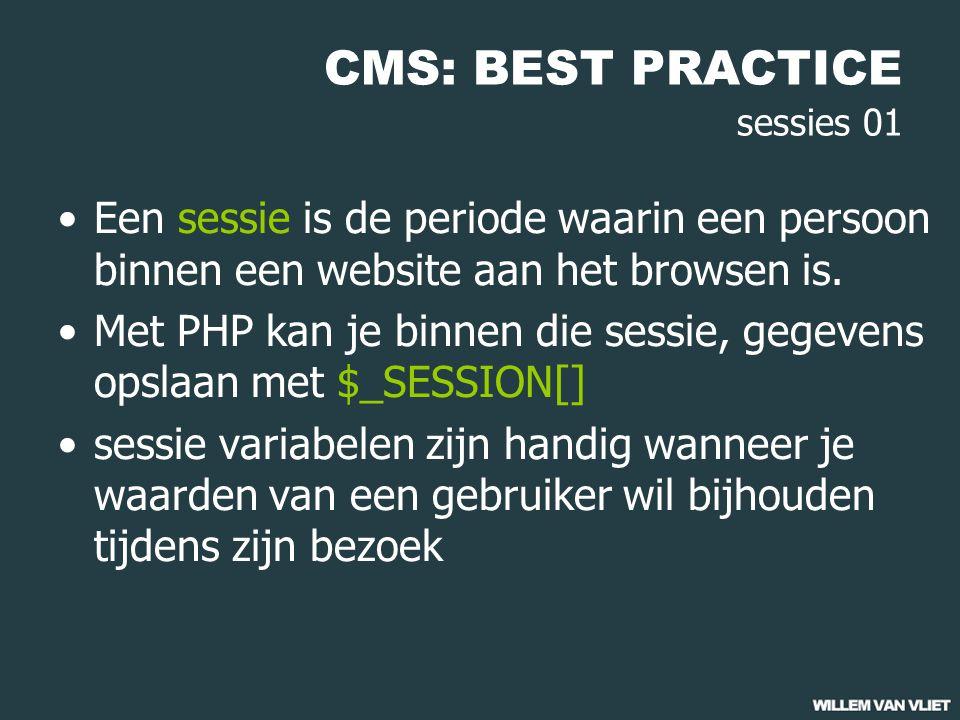 CMS: BEST PRACTICE sessies 01 Een sessie is de periode waarin een persoon binnen een website aan het browsen is. Met PHP kan je binnen die sessie, geg