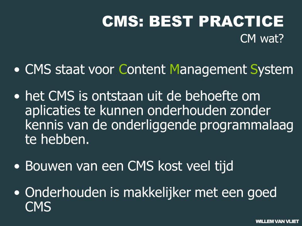 CMS: BEST PRACTICE CM wat? CMS staat voor Content Management System het CMS is ontstaan uit de behoefte om aplicaties te kunnen onderhouden zonder ken