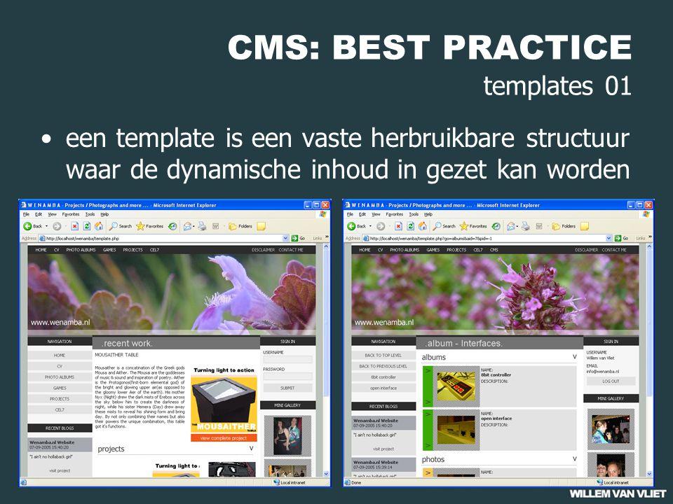 CMS: BEST PRACTICE templates 01 een template is een vaste herbruikbare structuur waar de dynamische inhoud in gezet kan worden