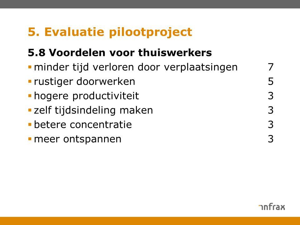 5. Evaluatie pilootproject 5.8 Voordelen voor thuiswerkers  minder tijd verloren door verplaatsingen7  rustiger doorwerken5  hogere productiviteit3