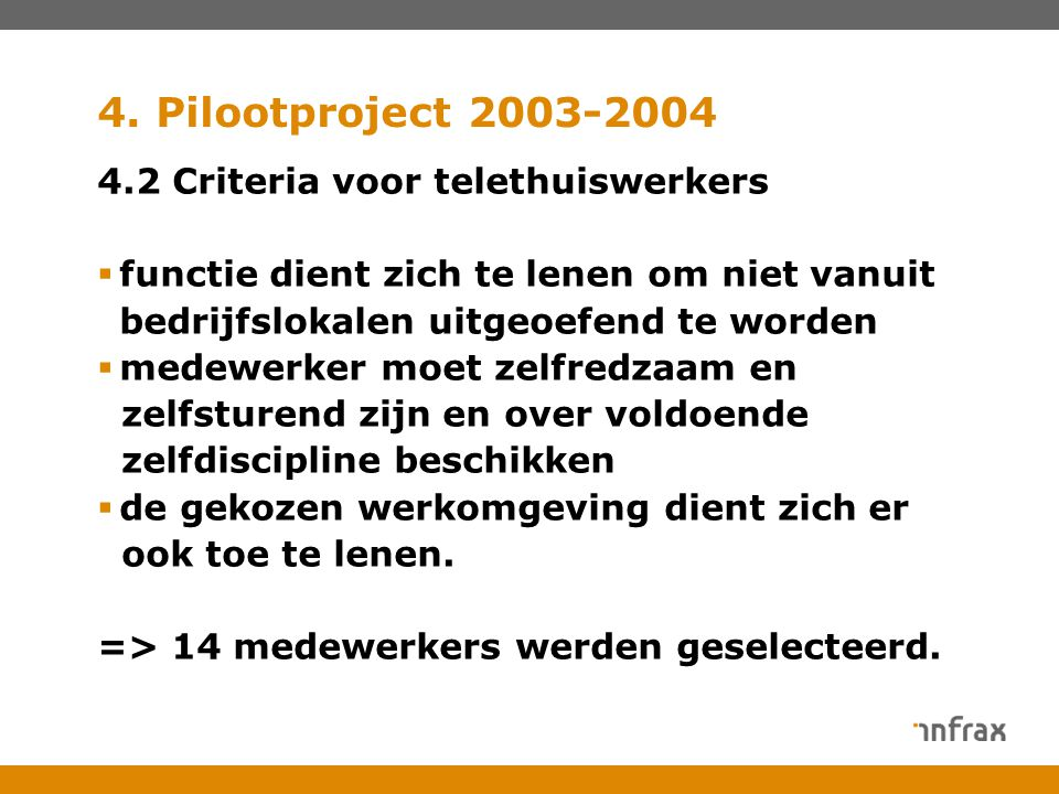 4. Pilootproject 2003-2004 4.2 Criteria voor telethuiswerkers  functie dient zich te lenen om niet vanuit bedrijfslokalen uitgeoefend te worden  med