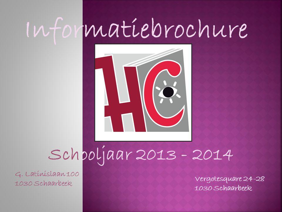 Informatiebrochure Schooljaar 2013 - 2014 G. Latinislaan 100 1030 Schaarbeek Vergotesquare 24-28 1030 Schaarbeek
