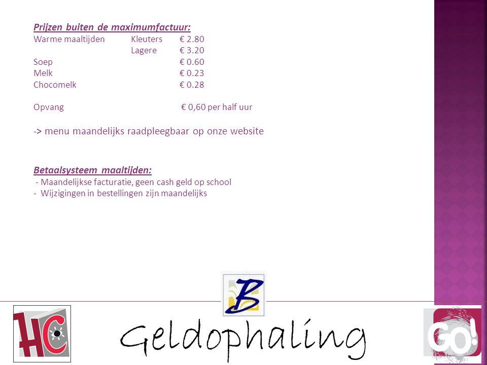 Geldophaling Prijzen buiten de maximumfactuur: Warme maaltijdenKleuters€ 2.80 Lagere€ 3.20 Soep€ 0.60 Melk€ 0.23 Chocomelk€ 0.28 Opvang € 0,60 per hal