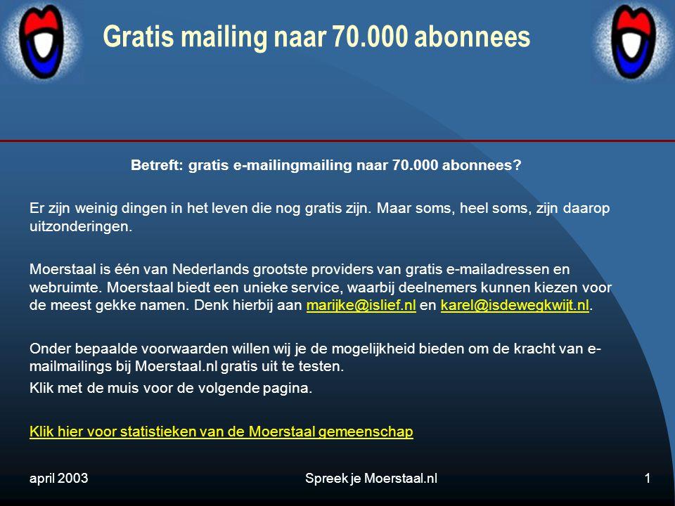 april 2003Spreek je Moerstaal.nl1 Gratis mailing naar 70.000 abonnees Betreft: gratis e-mailingmailing naar 70.000 abonnees.