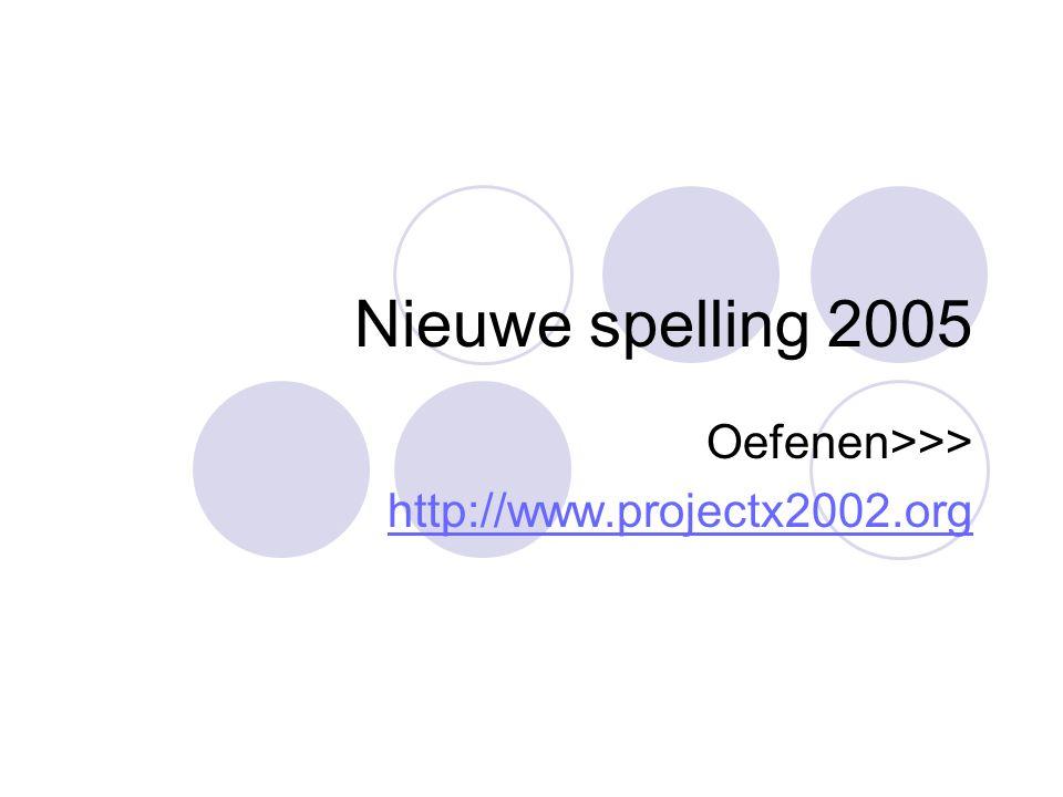 Nieuwe spelling 2005 Oefenen>>> http://www.projectx2002.org