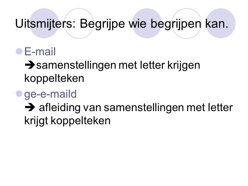 Uitsmijters: Begrijpe wie begrijpen kan. E-mail  samenstellingen met letter krijgen koppelteken ge-e-maild  afleiding van samenstellingen met letter