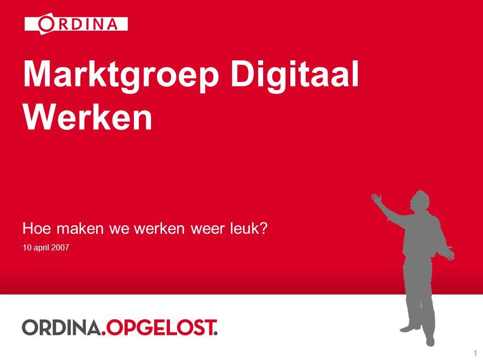 1 Marktgroep Digitaal Werken Hoe maken we werken weer leuk? 10 april 2007