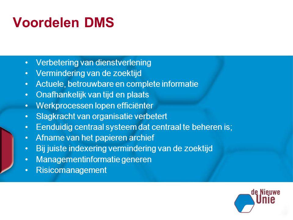 Voordelen DMS Verbetering van dienstverlening Vermindering van de zoektijd Actuele, betrouwbare en complete informatie Onafhankelijk van tijd en plaat