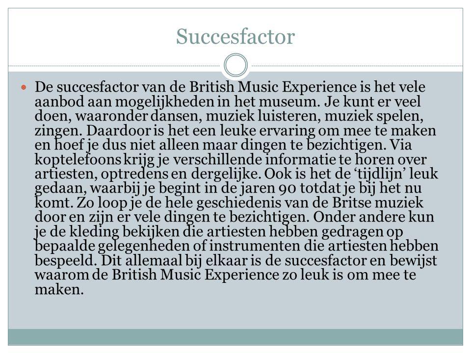 Succesfactor De succesfactor van de British Music Experience is het vele aanbod aan mogelijkheden in het museum.